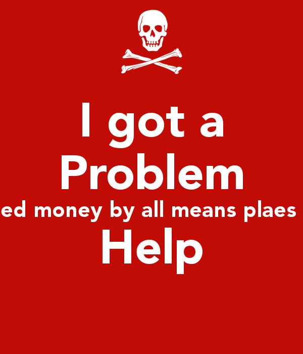 I Need Help With Money